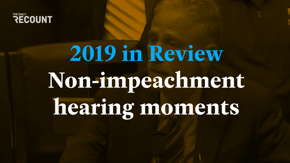Lest you forget 2019's important congressional hearings outside of the world of impeachment...here are the moments you should remember, from heartfelt yearning to epic burning.