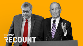 Well, Mike Bloomberg and Bill Barr have some explaining to do... find out why in today's Daily Recount: